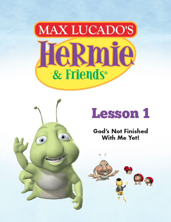 Hermie Curriculum Lesson 1: God's Not Finished With Me Yet