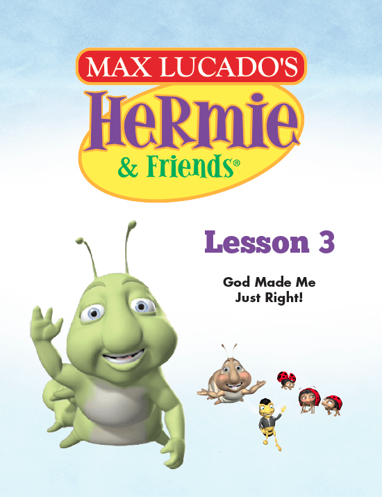 Hermie Curriculum Lesson 3: God Made Me Just Right!