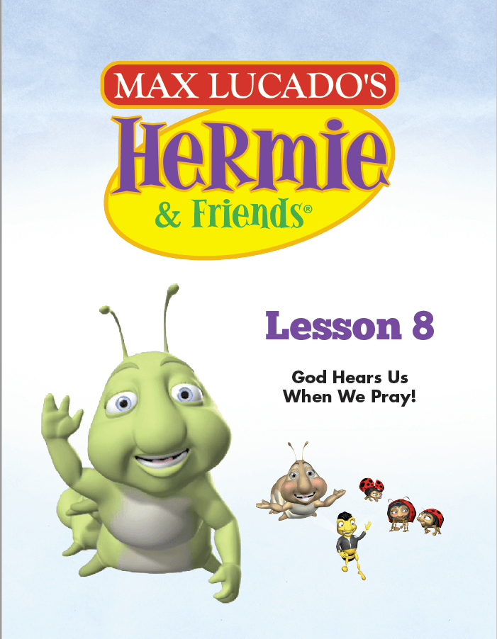 Hermie Curriculum Lesson 8: God Hears Us When We Pray!