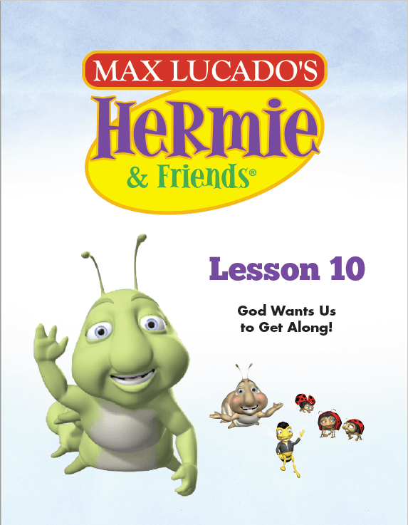Hermie Curriculum Lesson 10: God Wants Us To Get Along!